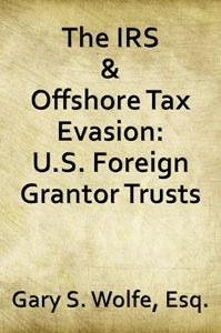 The IRS & Offshore Tax Evasion: US Foreign Grantor Trusts
